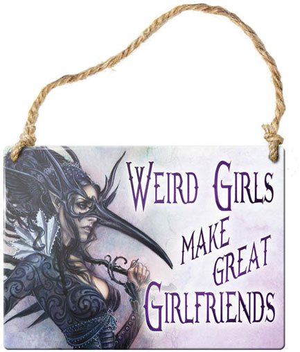 Weird girls make great girlfriends sign